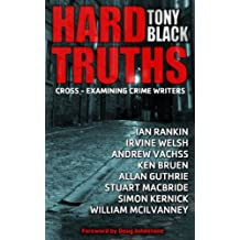 Hard Truths: How crime authors write (Hard Truths crime writer interviews Book 1)