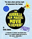Guerilla Film Makers Movie Blueprint 1st (first) Edition by Chris Jones published by Continuum International Publishing