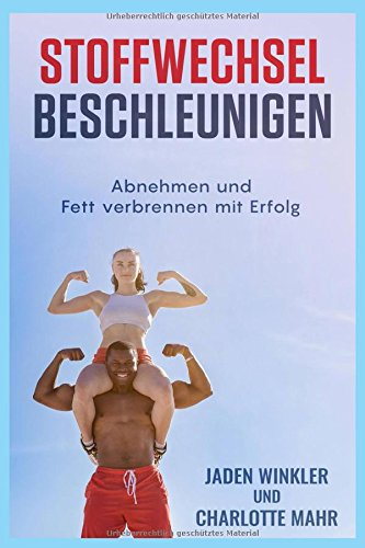 Stoffwechsel beschleunigen: abnehmen und Fett verbrennen mit Erfolg und Spaß! Dauerhaft Fettverbrennung anregen, Stoffwechsel anregen, Stoffwechsel ankurbeln (Dauerhaftes Fett)