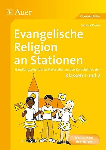 Evangelische Religion an Stationen: Handlungsorientierte Materialien zu den Kernthemen der Klassen 1 und 2 (Stationentraining Grundschule Evang. Religion)