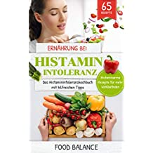 Histaminintoleranz: Ernährung bei Histaminintoleranz: Das Histaminintoleranzkochbuch mit hilfreichen Tipps Histaminarme Rezepte für mehr Wohlbefinden 65 Rezepte