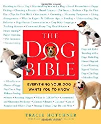 The Dog Bible: Everything Your Dog Wants You to Know by Hotchner, Tracie (2005) Paperback