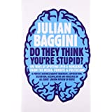 Do They Think You're Stupid?: 100 Ways of Spotting Spin and Nonsense from the Media, Celebrities and Politicians by Julian Baggini (2010-03-04)