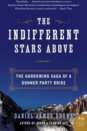 [ THE INDIFFERENT STARS ABOVE: THE HARROWING SAGA OF A DONNER PARTY BRIDE (P.S.) ] The Indifferent Stars Above: The Harrowing Saga of a Donner Party Bride (P.S.) By Brown, Daniel James ( Author ) Jun-2010 [ Paperback ]
