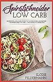Spiralschneider Low Carb: Die besten Low Carb Rezepte für den Spiralschneider - Gemüsenudeln schnell und einfach zubereiten!