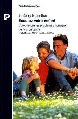 ECOUTEZ VOTRE ENFANT. Comprendre les problèmes normaux de la croissance (Payot) - Berry Schatz