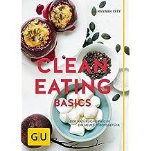 Clean Eating Basics: Der natürliche Weg für ein neues Lebensgefühl (GU Einzeltitel Gesunde Ernährung)