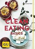 Clean Eating Basics: Der natürliche Weg für ein neues Lebensgefühl (GU Einzeltitel Gesunde Ernährung) - Hannah Frey