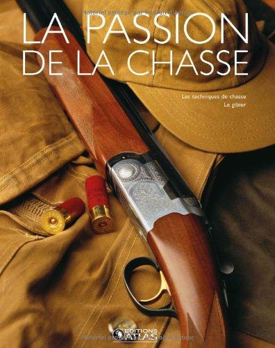 La passion de la chasse Coffret 2 volumes : La chasse ; Le gibier et les techniques de chasse