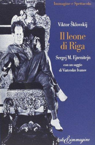 Il leone di Riga. Sergej M. Ejzenstejn
