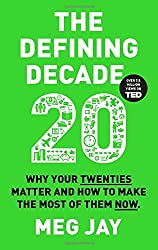 The Defining Decade: Why Your Twenties Matter and How to Make the Most of Them Now by Dr Meg Jay (2016-04-07)
