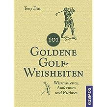101 Goldene Golf-Weisheiten: Wissenswertes, Amüsantes und Kurioses