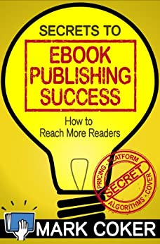 Secrets to Ebook Publishing Success (Smashwords Guides 3) (English Edition) par [Coker, Mark]