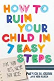[(How to Ruin Your Child in 7 Easy Steps : Tame Your Vices, Nurture Their Virtues)] [By (author) Patrick Quinn ] published on (June, 2015)