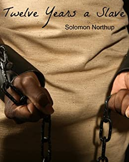 Twelve Years A Slave (Full Book and Comprehensive Reading Companion) by [Northup, Solomon]