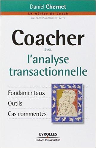 Coacher avec l'analyse transactionnelle de Daniel Chernet,Franois Delivr (Sous la direction de) ( 9 avril 2009 )