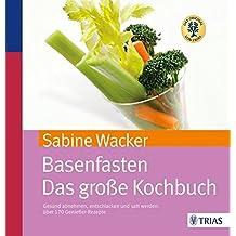 Basenfasten - Das große Kochbuch: Gesund abnehmen und entschlacken mit über 170 Rezepten