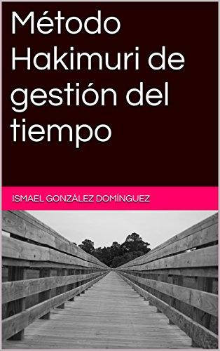 Método Hakimuri de gestión del tiempo por Ismael González Domínguez