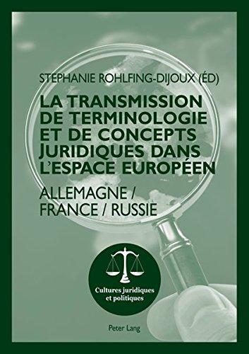 La Transmission De Terminologie Et De Concepts Juridiques Dans L'espace Européen: Allemagne - France - Russie