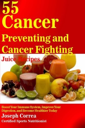 55-cancer-preventing-and-cancer-fighting-juice-recipes-boost-your-immune-system-improve-your-digesti