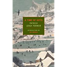 A Time of Gifts: On Foot to Constantinople: From the Hook of Holland to the Middle Danube (New York Review Books Classics) by Patrick Leigh Fermor (2005-10-03)