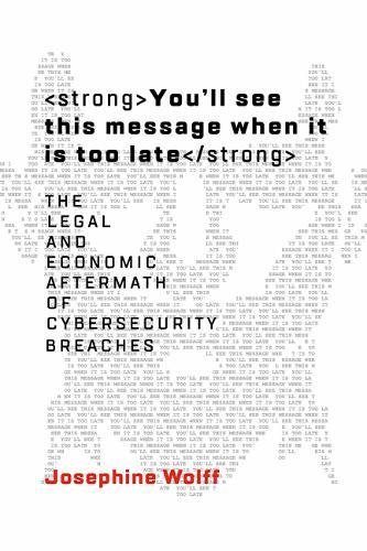 You'll see this message when it is too late: The Legal and Economic Aftermath of Cybersecurity Breaches (Information Policy)
