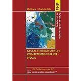 Gestalttherapeutische Kompetenzen für die Praxis: Ein Lehr- und Arbeitsbuch für Psychotherapie, Beratung und Ausbildung (IGW-Publikationen in der EHP)
