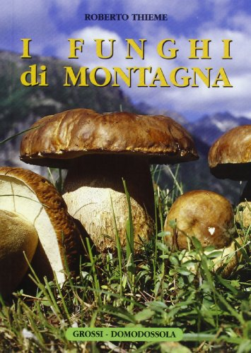 I funghi di montagna por Roberto Thieme