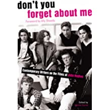 Don't You Forget About Me: Contemporary Writers on the Films of John Hughes