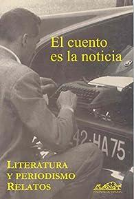 El cuento es la noticia: Literatura y periodismo. Relatos par  Luis Miguel Alonso Guadalupe
