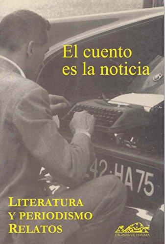 El cuento es la noticia: Literatura y periodismo. Relatos (Voces/ Literatura)