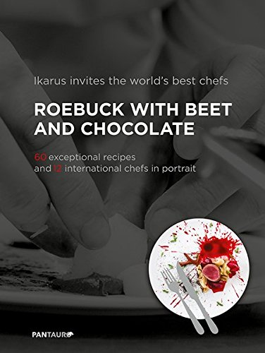 Ikarus invites the world`s best chefs: Roebuck with Beet and Chocolate: 60 exceptional recipes and 12 international chefs in portrait: Band 1