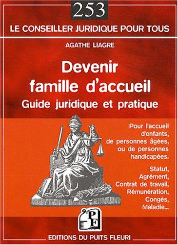 Devenir famille d'accueil: Guide juridique et pratique. Pour l'accueil d'enfants, de personnes âgées, ou de personnes handicapées. par Agathe LIAGRE