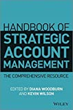 Handbook of Strategic Account Management: A Comprehensive Resource by Diana Woodburn (2014-03-28)