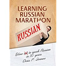Learning Russian Marathon: How to Speak Russian in 10 Years (English Edition)