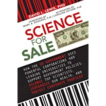 Science for Sale: How the US Government Uses Powerful Corporations and Leading Universities to Support Government Policies, Silence Top Scientists, Jeopardize ... Protect Corporate Profits (English Edition)