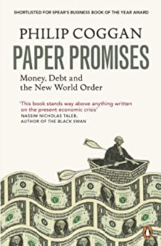 Paper Promises: Money, Debt and the New World Order by [Coggan, Philip]