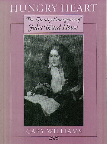Hungry Heart: The Literary Emergence of Julia Ward Howe by Gary Williams (1999-02-16) par Gary Williams