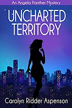 Uncharted Territory: An Angela Panther Mystery (The Angela Panther Mystery Series Book 3) by [Aspenson, Carolyn Ridder]