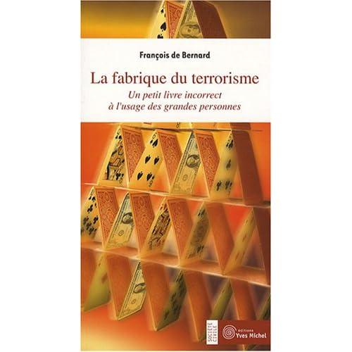 La fabrique du terrorisme : Un petit livre incorrect à l'usage des grandes personnes