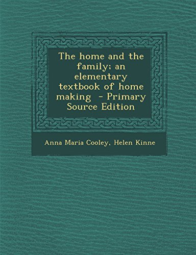 The home and the family; an elementary textbook of home making  - Primary Source Edition