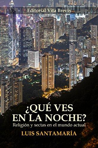 ¿Qué ves en la noche?: Religión y sectas en el mundo actual por Luis Santamaría del Río