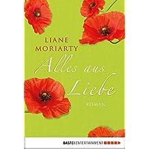 Alles aus Liebe: Roman