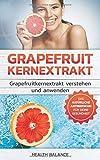 Grapefruitkernextrakt: Grapefruitkernextrakt verstehen und anwenden Das natürliche Antibiotika für deinen Körper (Grapefruitkernextrakt Buch, Band 1)