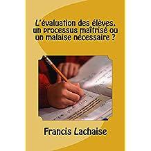 L'evaluation des eleves, un processus maîtrise ou un malaise necessaire ?