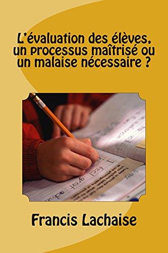 Couverture du livre L'evaluation des eleves, un processus maîtrise ou un malaise necessaire ?