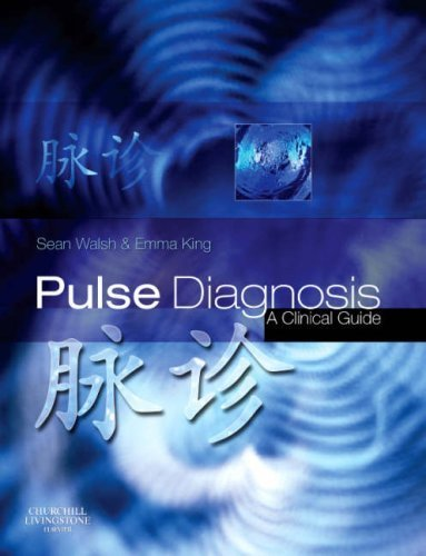 Pulse Diagnosis: A Clinical Guide, 1e 1st Edition by Walsh, Sean, King, Emma (2007) Gebundene Ausgabe