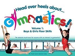 Head Over Heels About Gymnastics: Floor Skills by [Coles, Gemma]