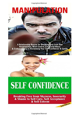 Manipulation: Self Confidence:: Breaking Free From Bad Relationships, Mind Control, Shyness & Insecurity to Self Care, Self Acceptance & Self Esteem