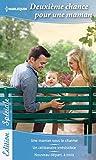 Deuxième chance pour une maman : Une maman sous le charme - Un célibataire irrésistible - Nouveau départ, à trois (Edition Spéciale)